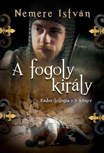 A fogoly király - Zádor-trilógia 3.